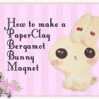 How To Make A Bergamot Bunny Magnet Out Of Paper Clay
